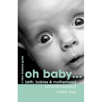 Oh Baby: Birth, Babies & Motherhood, by Kathy Fray (Health & Wellbeing)