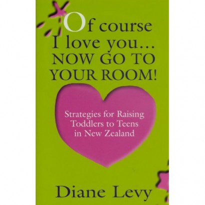 Of Course I Love You, Now Go To Your Room, by Diane Levy (Health & Wellbeing)