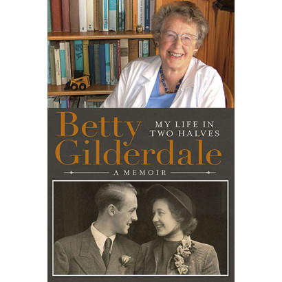 Betty Gilderdale: My Life in Two Halves, by Betty Gilderdale (Biography)