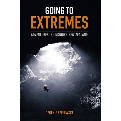Going to Extremes: Adventures in Unknown New Zealand, by Derek Grzelewski (Biography)