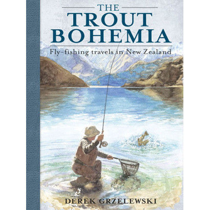 The Trout Bohemia: Fly-fishing Travels in New Zealand, by Derek Grzelewski (Real-life adventure)