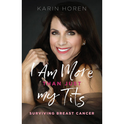 I Am More Than Just My Tits: Surviving Breast Cancer, by Karin Horen (Biography)