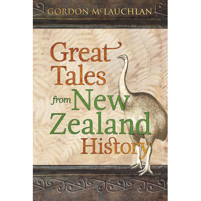 Great Tales from New Zealand History, by Gordon McLauchlan (History)