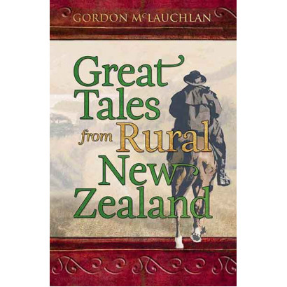 Great Tales of Rural New Zealand, by Gordon McLauchlan (Lifestyle)