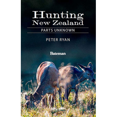 Hunting New Zealand: Parts Unknown, by Peter Ryan (Real-life adventure)