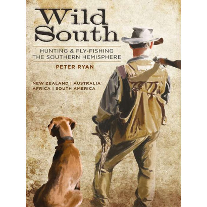 Wild South: Hunting and Fly Fishing the Southern Hemisphere, by Peter Ryan (Biography)