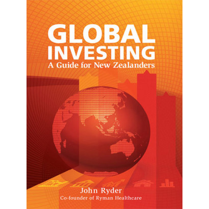 Global Investing: a Guide for New Zealanders, by John Ryder (Business)