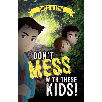 Don't Mess With These Kids, by Doug Wilson (Children)