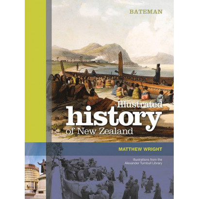 Bateman Illustrated History of New Zealand, by Matthew Wright (History)