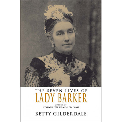 The Seven Lives of Lady Barker, by Betty Gilderdale (Biography)