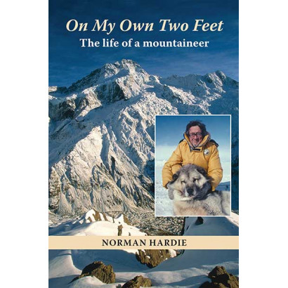 On My Own Two Feet: The Life of a Mountaineer, by Norman Hardie (Biography)