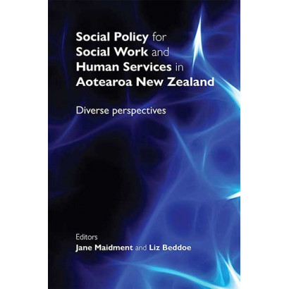 Social Policy for Social Work and Human Services in Aotearoa New Zealand, by Jane Maidment and Liz Beddoe (Social Policy)