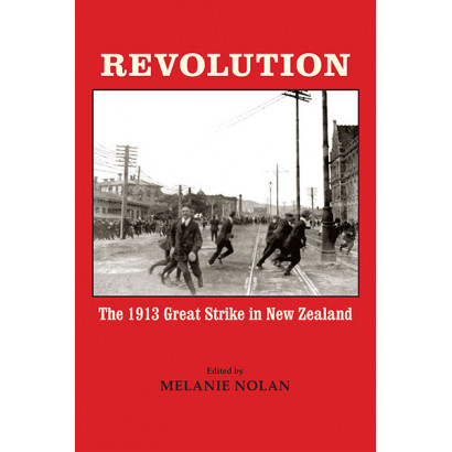 Revolution: The 1913 Great Strike in New Zealand, by Melanie Nolan (History)