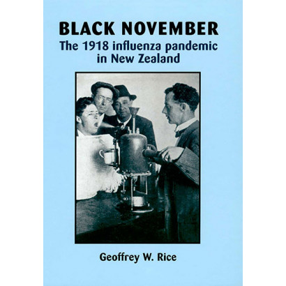 Black November: The 1918 influenza pandemic in New Zealand, by Geoffrey W. Rice (History)