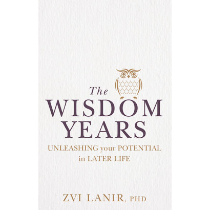 The Wisdom Years: Unleashing Your Potential in Later Life, by Zvi Lanir, PhD (Lifestyle)