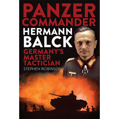 Panzer Commander Hermann Balck: Germany's Master Tactician, by Stephen Robinson (History)
