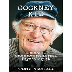 Cockney Kid: the Making of an Unconventional Psychologist - Tony Taylor