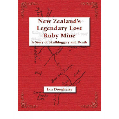 New Zealand's Legendary Lost Ruby Mine, by Ian Dougherty (New Zealand History)