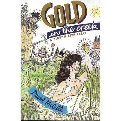 Gold in the Creek: a Dinkum Kiwi Farce, by David McGill (Fiction)