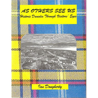 As Others See Us: Historic Dunedin Through Visitors' Eyes, by Ian Dougherty (New Zealand History)