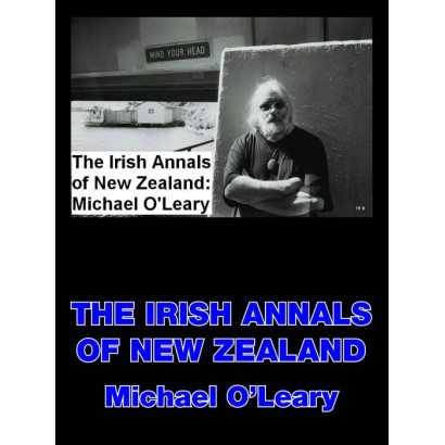 The Irish Annals of New Zealand, by Michael O'Leary (Fiction)