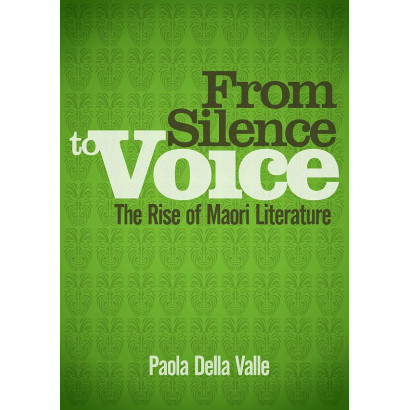 From Silence to Voice - The Rise of Maori Literature, by Paola Della Valle (Māori / Pacific (historical))