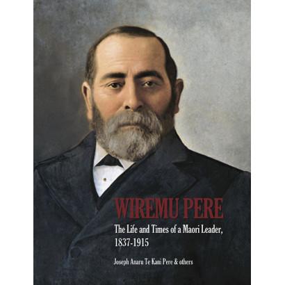 Wiremu Pere: The Life and Times of a Maori Leader, by Joseph Te Kani Pere (Biography & Memoir)