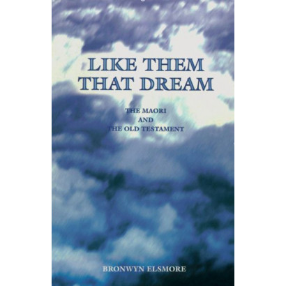 Like Them That Dream: the Maori and the Old Testament, by Bronwyn Elsmore (Māori / Pacific (historical))