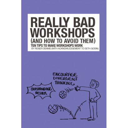 Really Bad Workshops (With acknowledgement to Seth Godin), by Roger Dennis (Business)