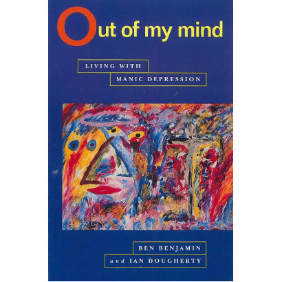 Out of My Mind: Living with Manic-depression, by Ben Benjamin & Ian Dougherty (Biography & Memoir)