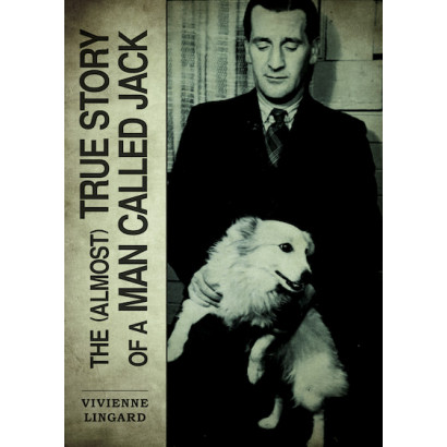 The (Almost) True Story of a Man Called Jack, by Vivienne Lingard (Biography)