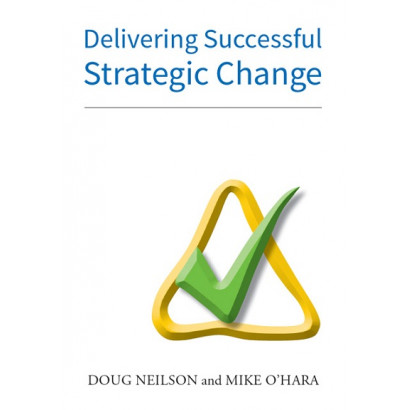 Delivering Successful Strategic Change, by Doug Neilson and Mike O'Hara (Business)