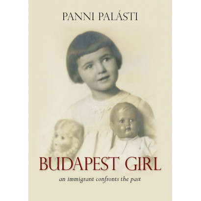 Budapest Girl: An Immigrant Confronts the Past, by Panni Palásti (Biography)