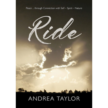 Ride: Peace ... through Connection with Self – Spirit – Nature, by Andrea Taylor (Biography)