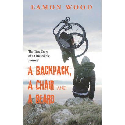 A Backpack, A Chair and A Beard, by Eamon Wood (Biography)