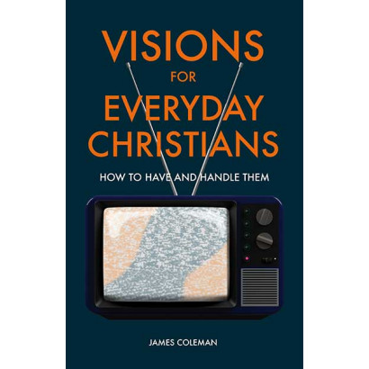 Visions for Everyday Christians: How to Have and Handle Them
