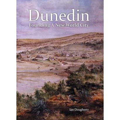 Dunedin: Founding a New World City, by Ian Dougherty (History)