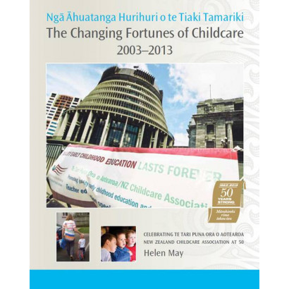 The Changing Fortunes of Childcare 2003-2013, by Helen May (General histories)