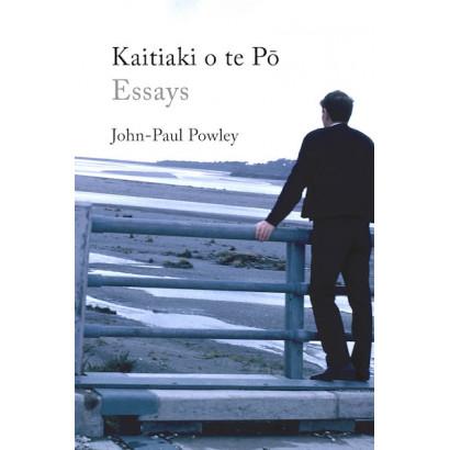 Kaitiaki o te Pō: Essays, by John-Paul Powley (Poetry)