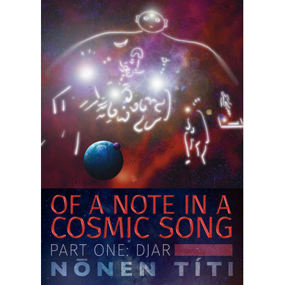 DJar (second edition): part one of Of a Note in a Cosmic Song, by Nōnen Títi (Fiction)