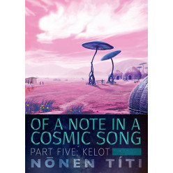 Kelot (second edition): part five of Of a Note in a Cosmic Song