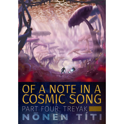 Treyak (second edition): part four of Of a Note in a Cosmic Song