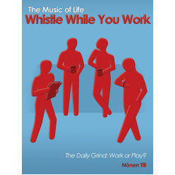 The Music of Life: Whistle While You Work
