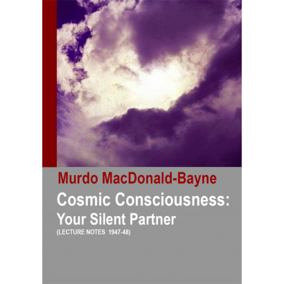 Cosmic Consciousness: Your Silent Partner, by Murdo MacDonald-Bayne (Spiritual)
