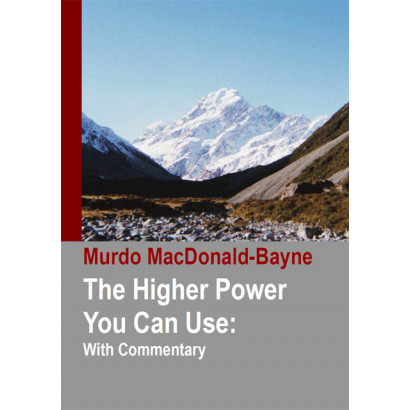 The Higher Power You Can Use: with Commentary , by Murdo MacDonald-Bayne (Health)