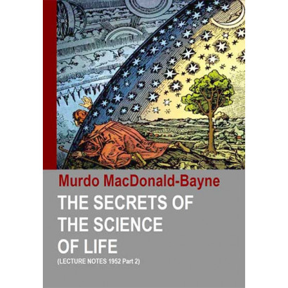 The Secrets of the Science of Life (Lecture Notes 1952 Part 2)