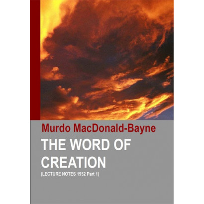 The Word of Creation (Lecture Notes 1952 Part 1), by Murdo MacDonald-Bayne (Spiritual)