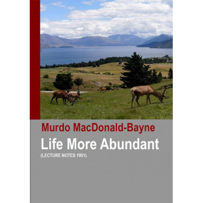 Life More Abundant (Lecture Notes 1951), by Murdo MacDonald-Bayne (Spiritual)