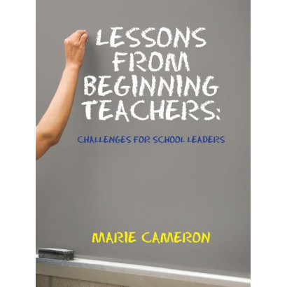 Lessons From Beginning Teachers: Challenges for School Leaders, by Marie Cameron (Education)