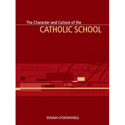 The Character and Culture of the Catholic School, by Susan O'Donnell (Education)